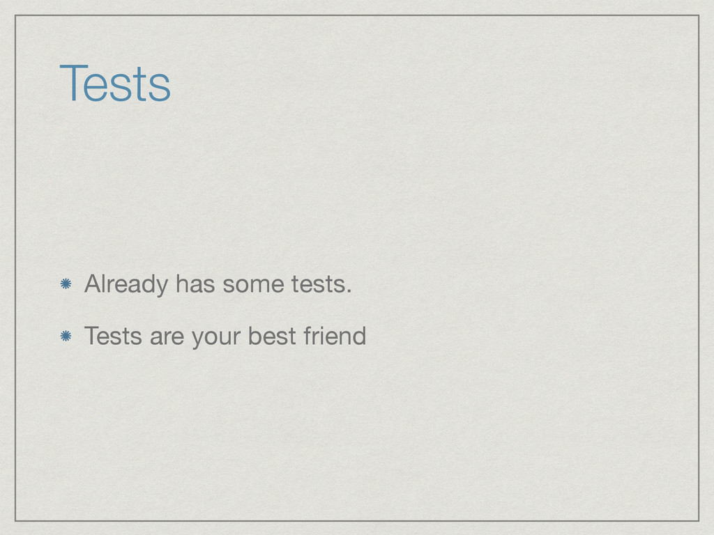 Tests Already has some tests.  Tests are your b...