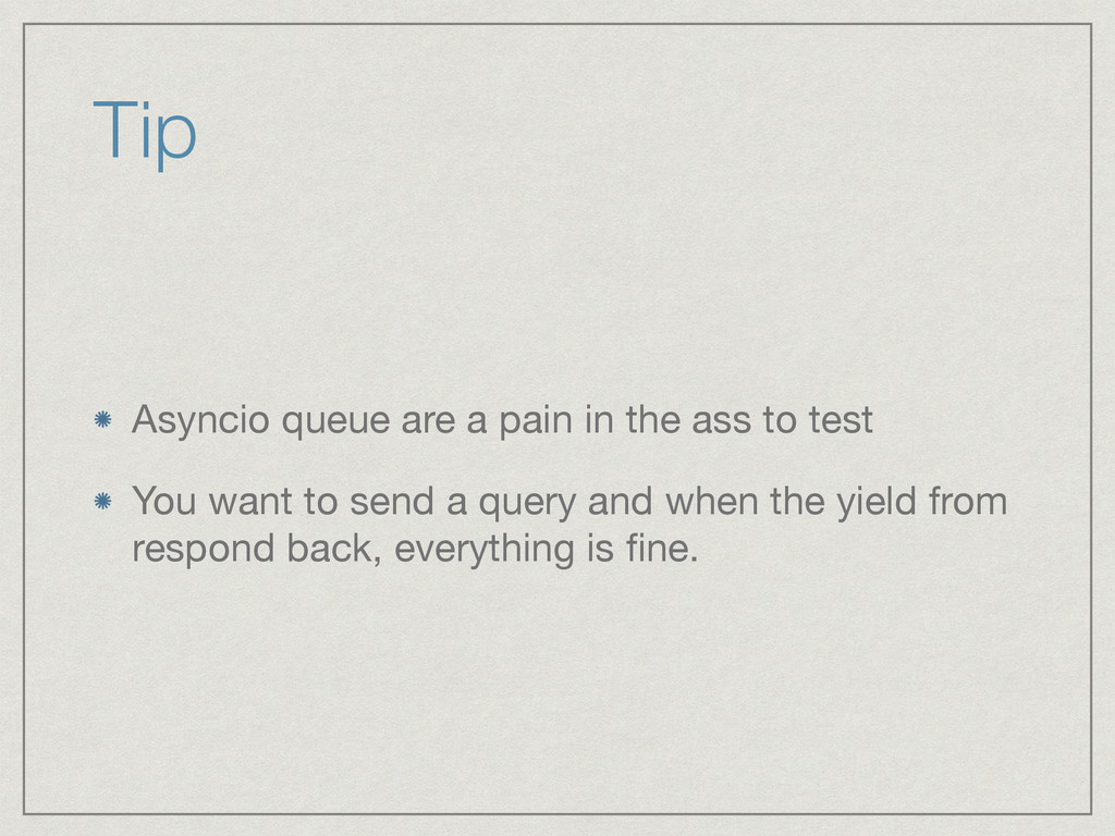 Tip Asyncio queue are a pain in the ass to test...