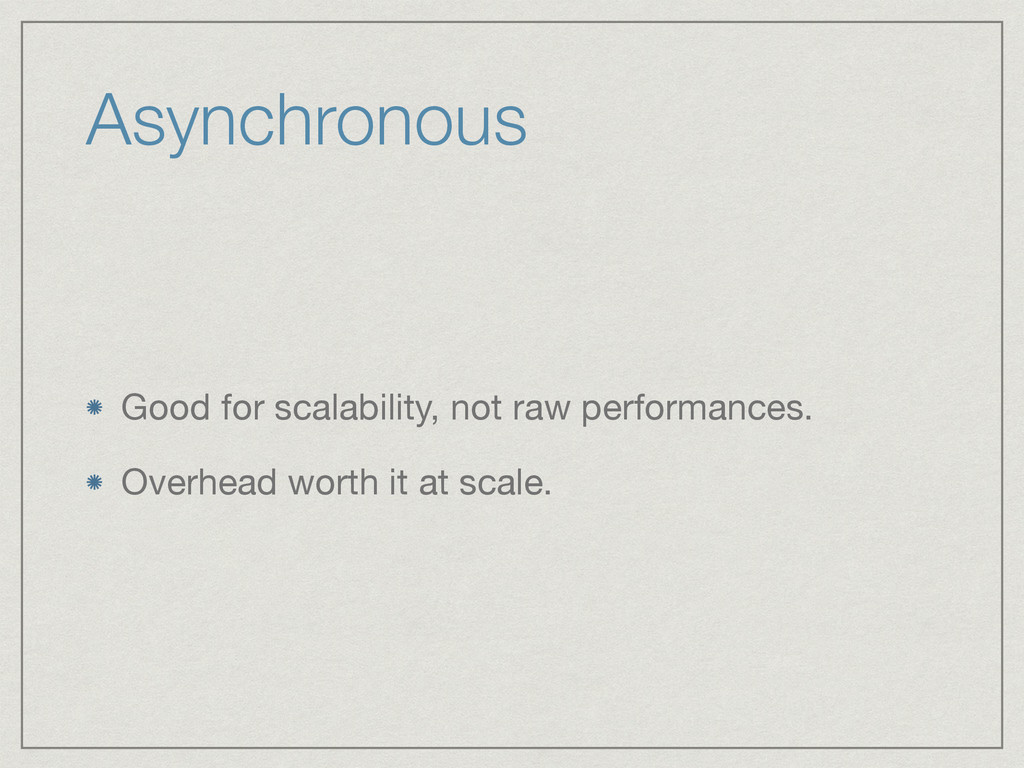Asynchronous Good for scalability, not raw perf...