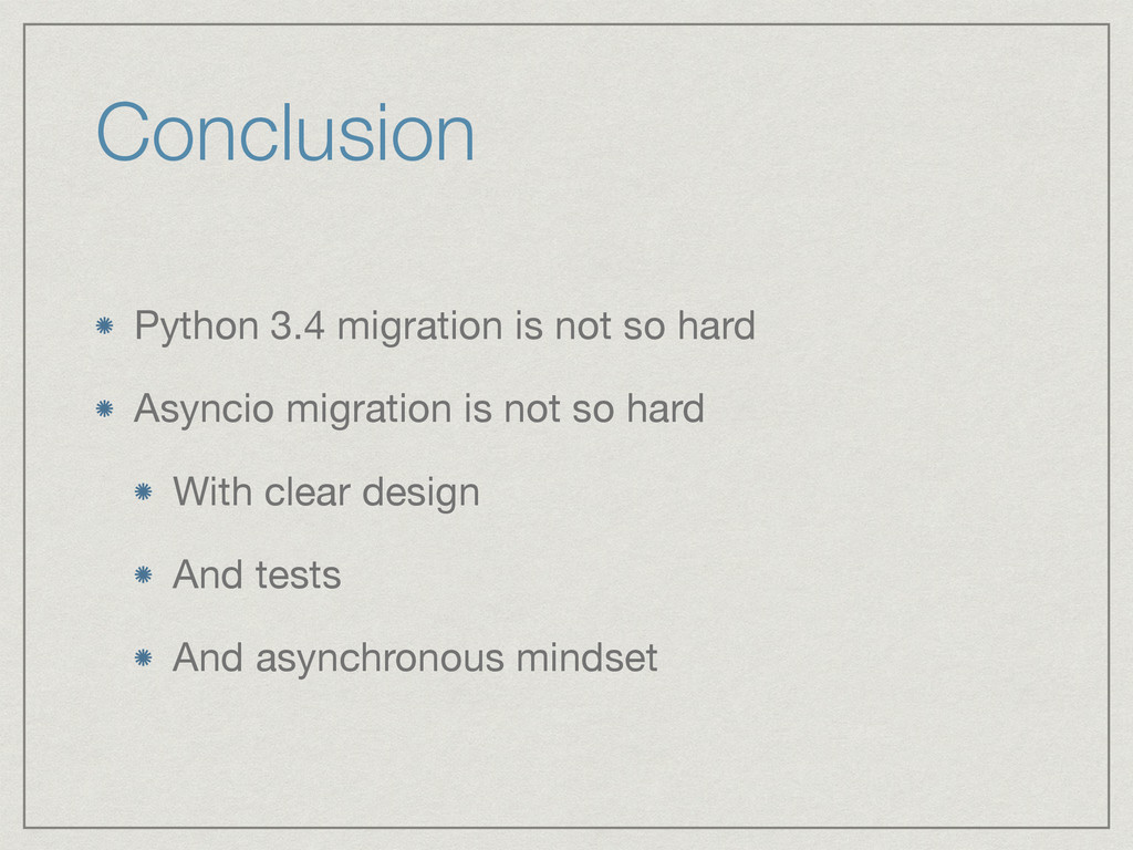 Conclusion Python 3.4 migration is not so hard ...