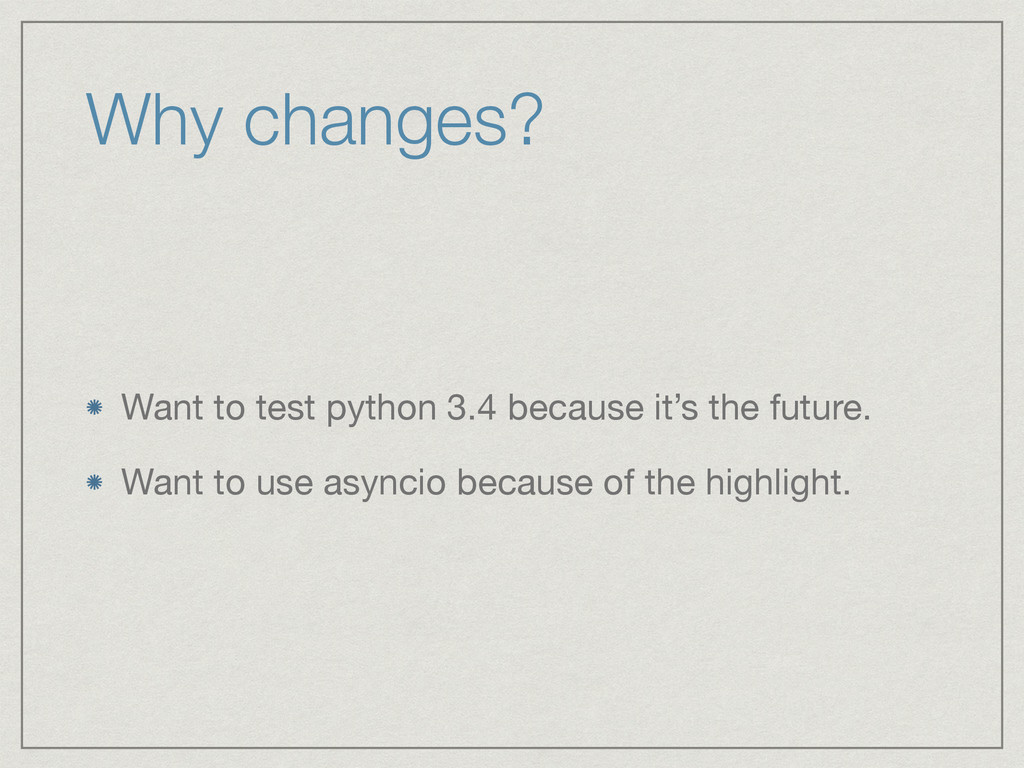 Why changes? Want to test python 3.4 because it...