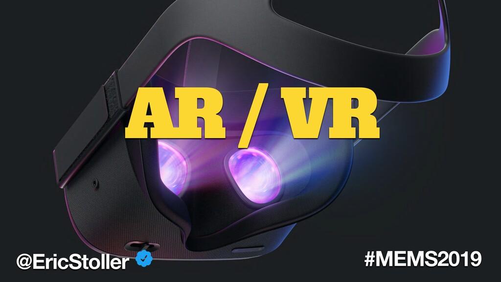 AR / VR @EricStoller #MEMS2019