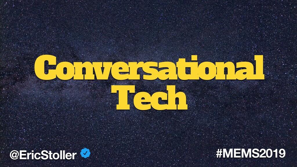 Conversational Tech @EricStoller #MEMS2019