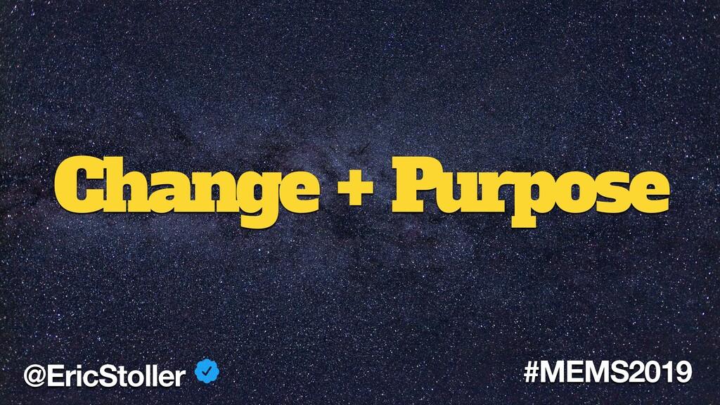 Change + Purpose @EricStoller #MEMS2019