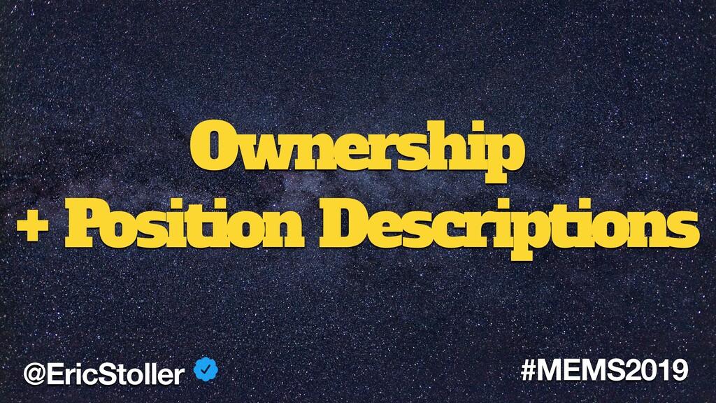 Ownership + Position Descriptions @EricStoller ...