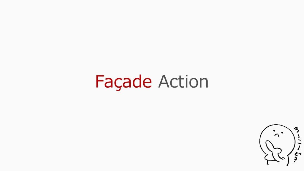 Façade Action