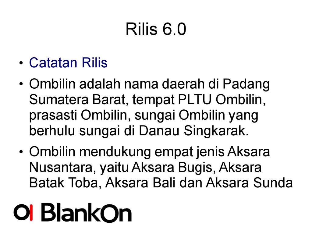 Rilis 6.0 ● Catatan Rilis ● Ombilin adalah nama...