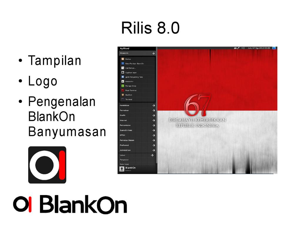 Rilis 8.0 ● Tampilan ● Logo ● Pengenalan BlankO...