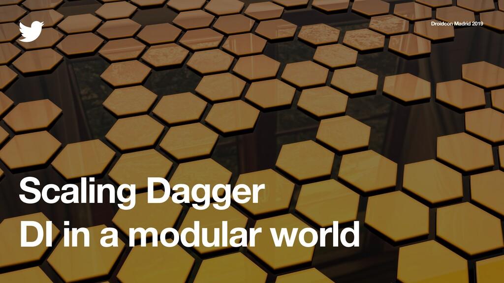Scaling Dagger DI in a modular world Droidcon M...