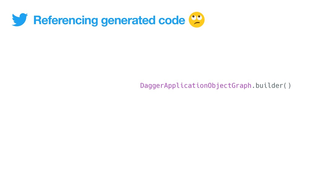 Referencing generated code DaggerApplicationObj...