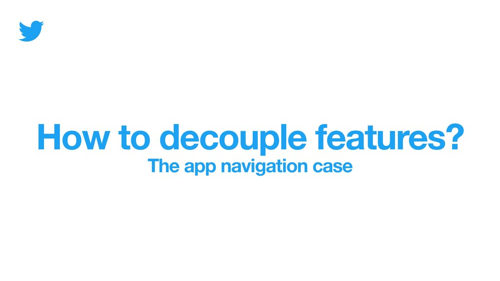 How to decouple features? The app navigation ca...