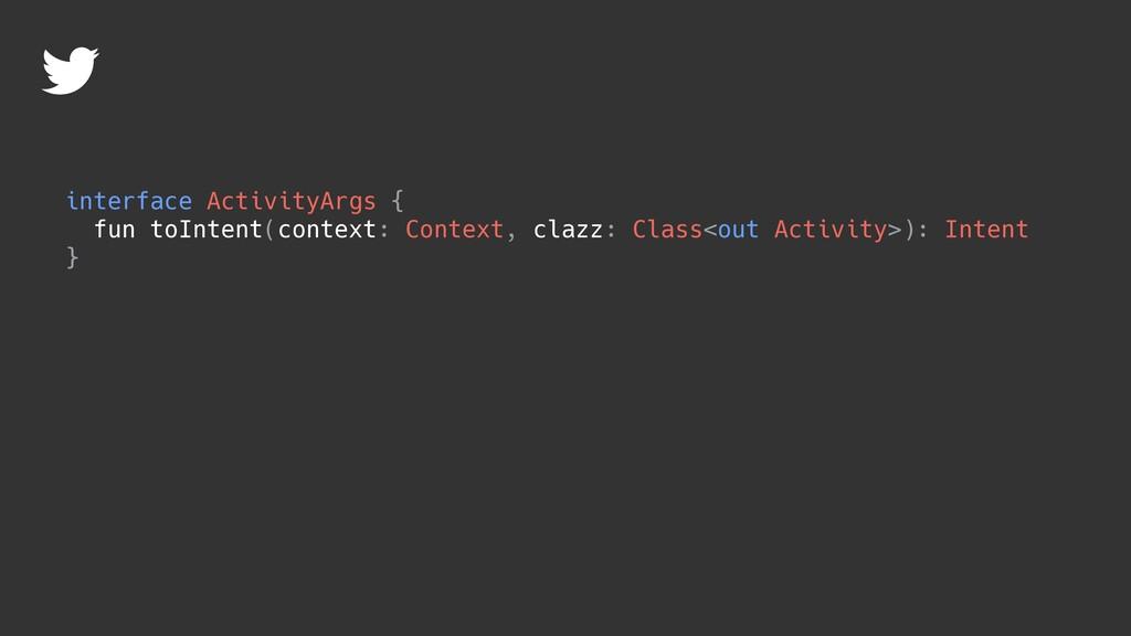 interface ActivityArgs { fun toIntent(context: ...