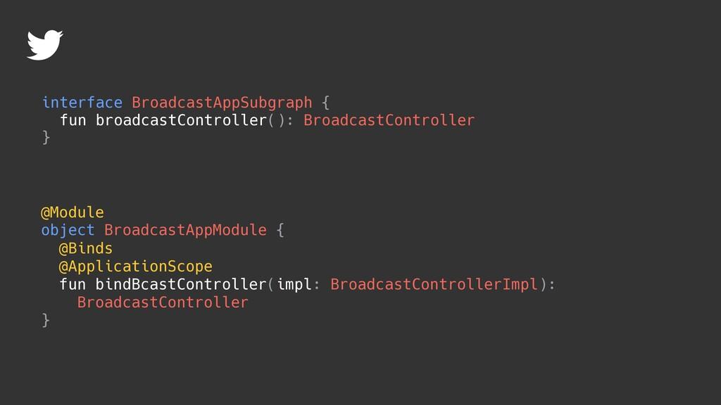 { fun broadcastController(): BroadcastControlle...