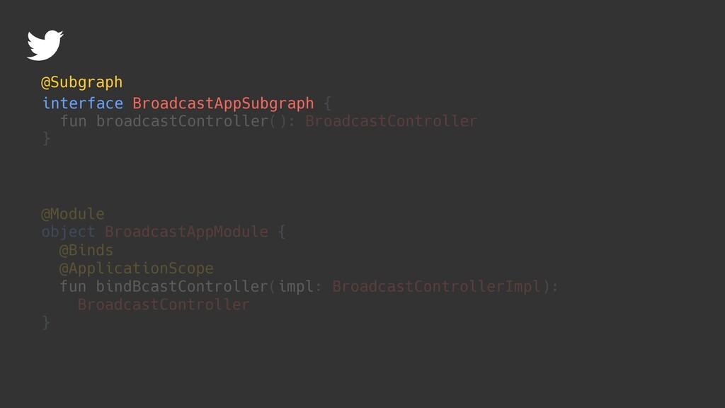 interface BroadcastAppSubgraph { fun broadcastC...
