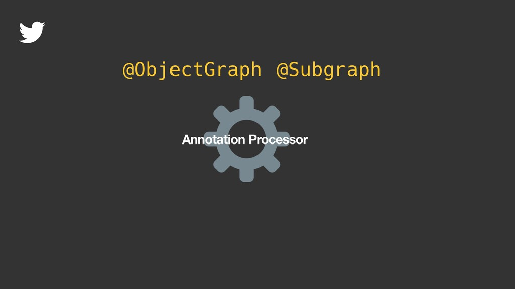 Annotation Processor @ObjectGraph @Subgraph @Co...