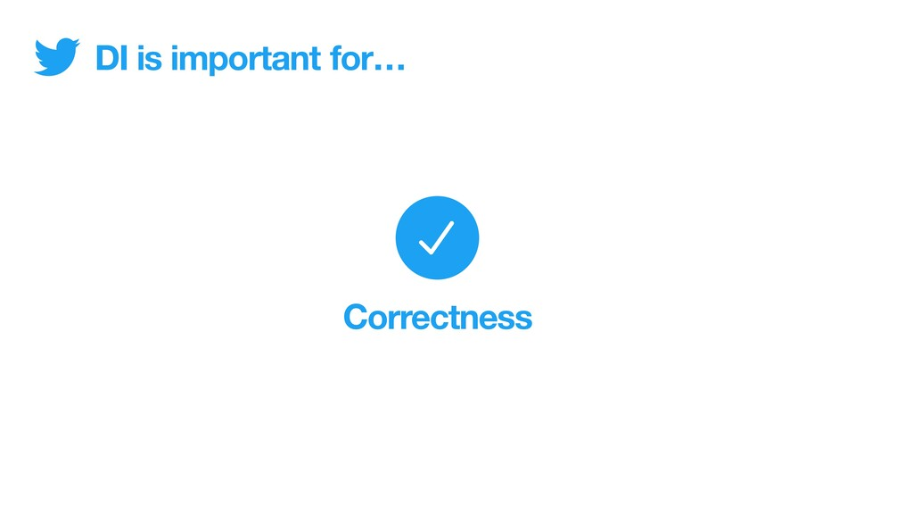 DI is important Correctness for…