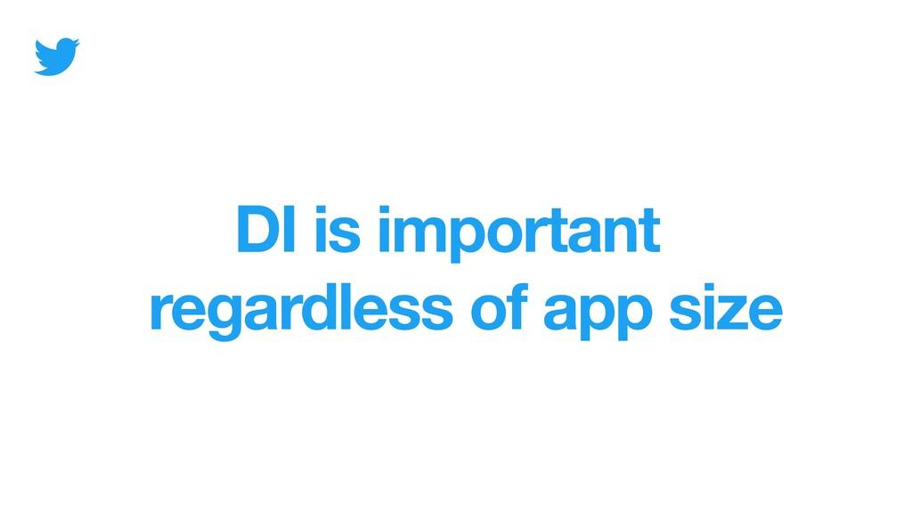 regardless of app size DI is important