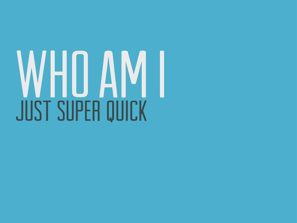 who am i just super quick