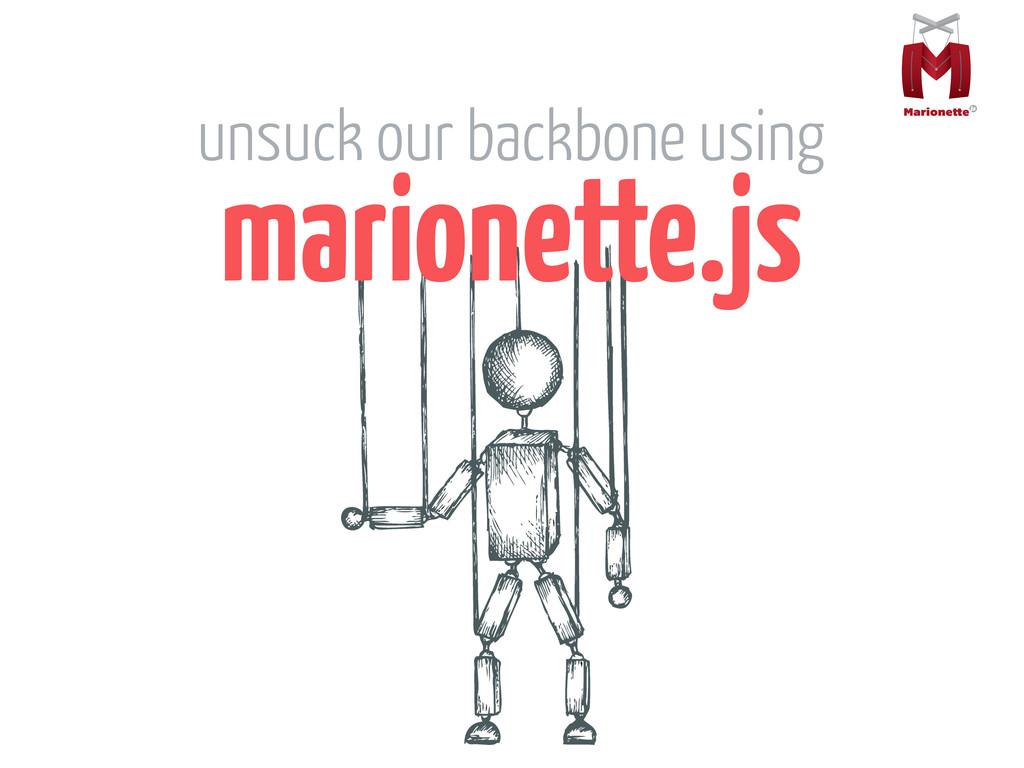 marionette.js unsuck our backbone using