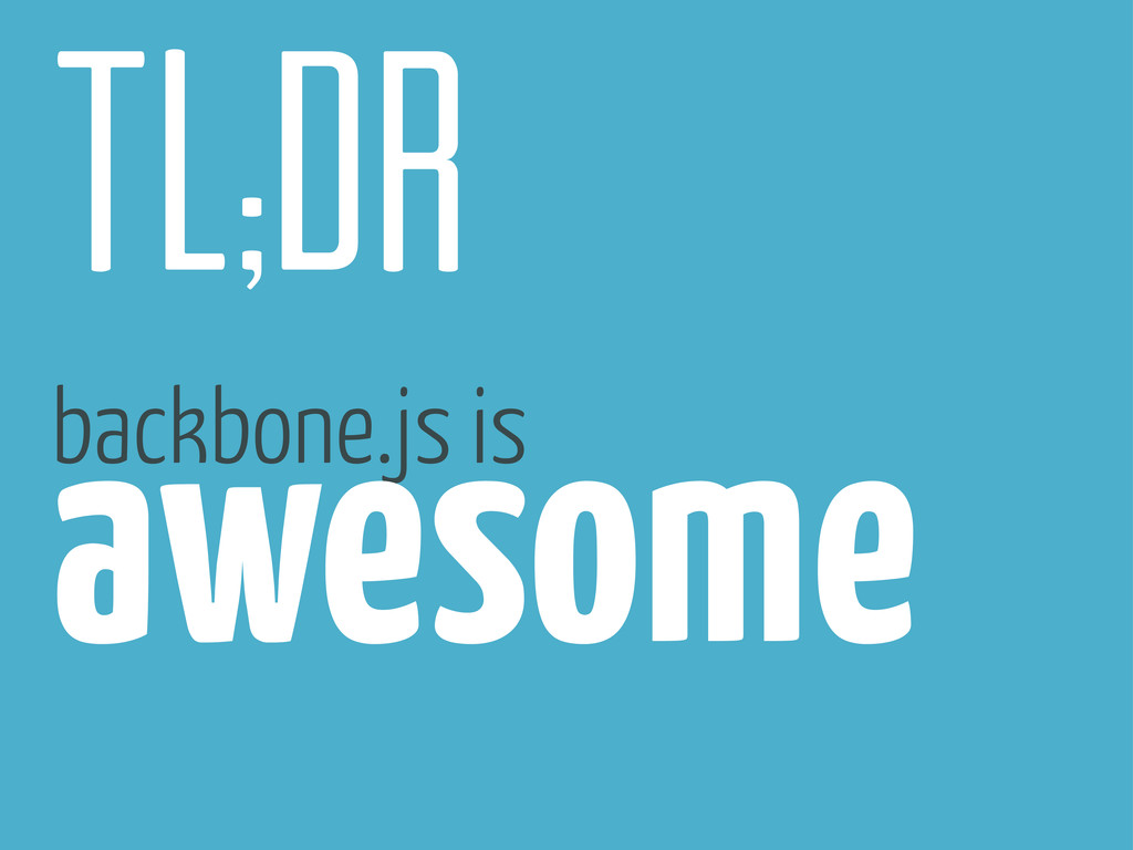 tl;dr backbone.js is awesome