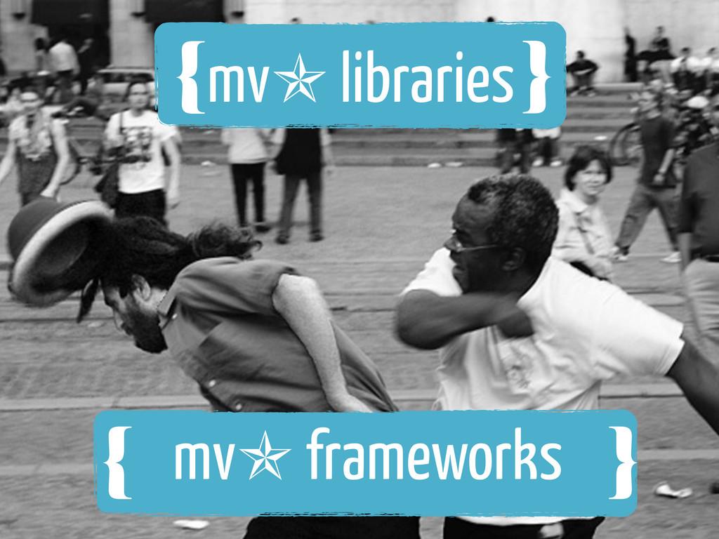 {❴ mv✯ libraries }❵ {❴ mv✯ frameworks }❵