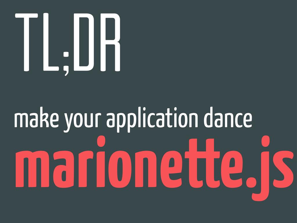tl;dr make your application dance marionette.js