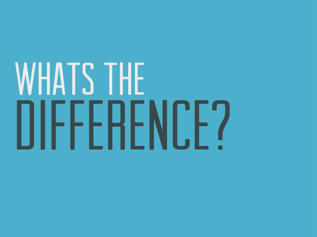 whats the difference?