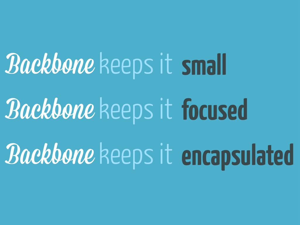 focused Backbone keeps it small encapsulated Ba...
