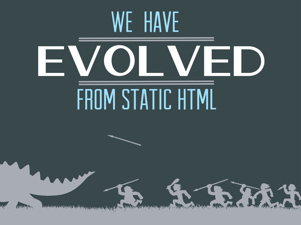 we have evolved from static html