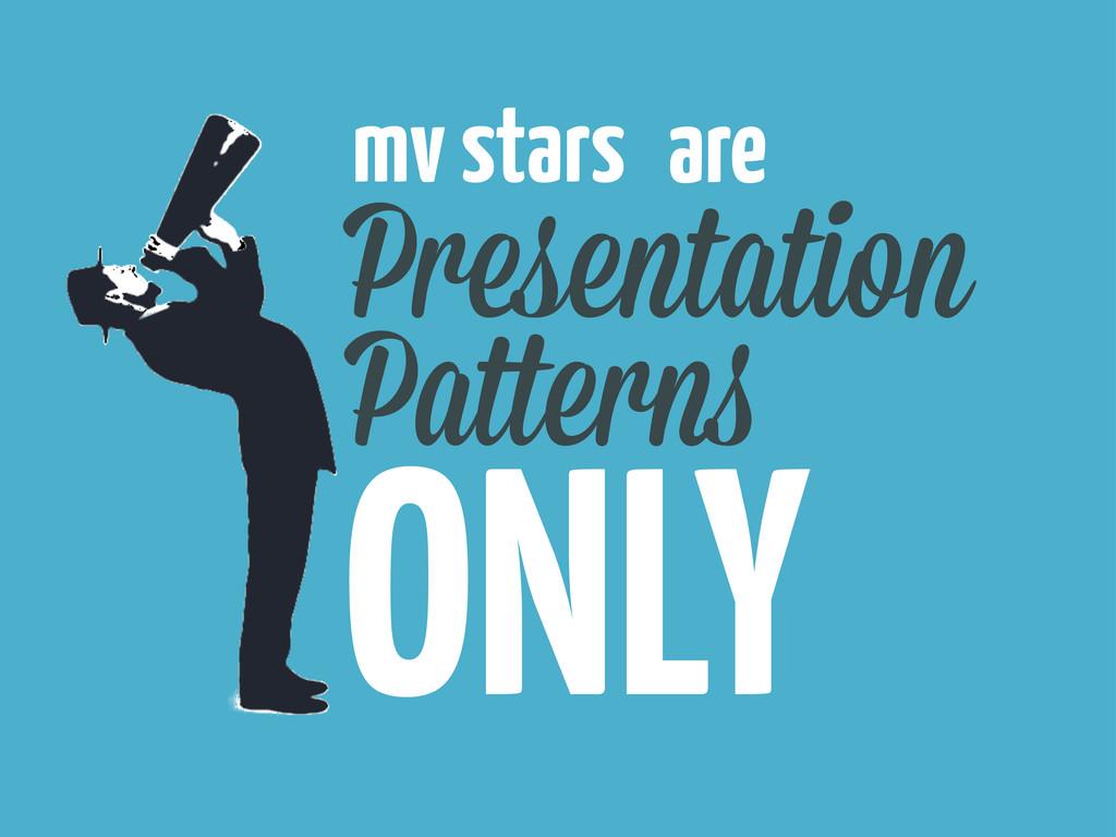 Presentation Pa ern ONLY mv stars are
