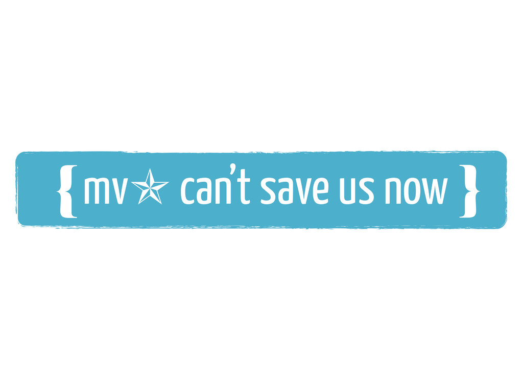 {❴ mv✯ can't save us now }❵