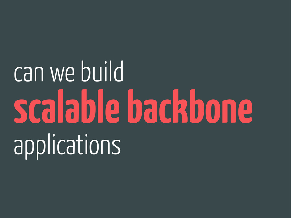 can we build scalable backbone applications