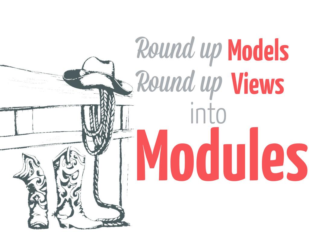 Round u Views Models into Modules Round u