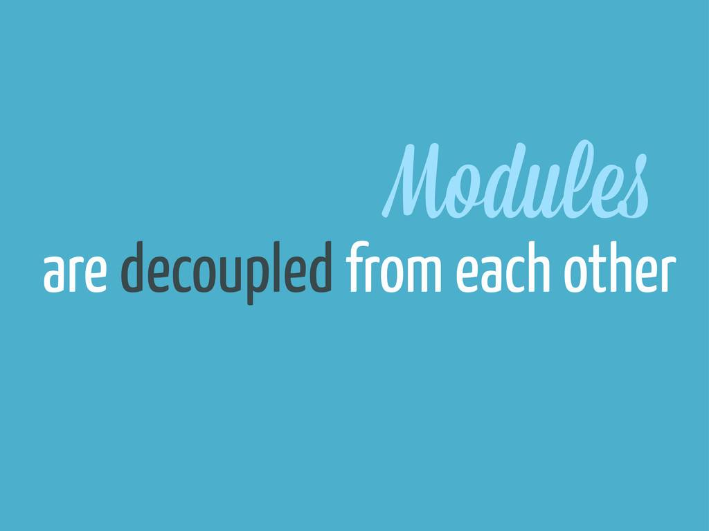 Module are decoupled from each other