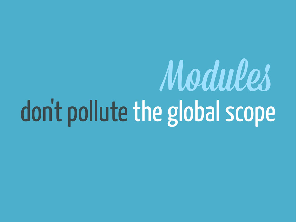 Module don't pollute the global scope