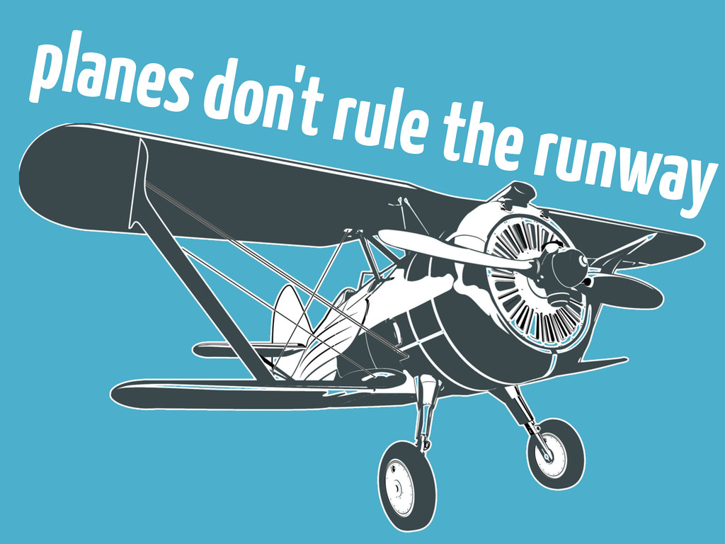 planes don't rule the runway