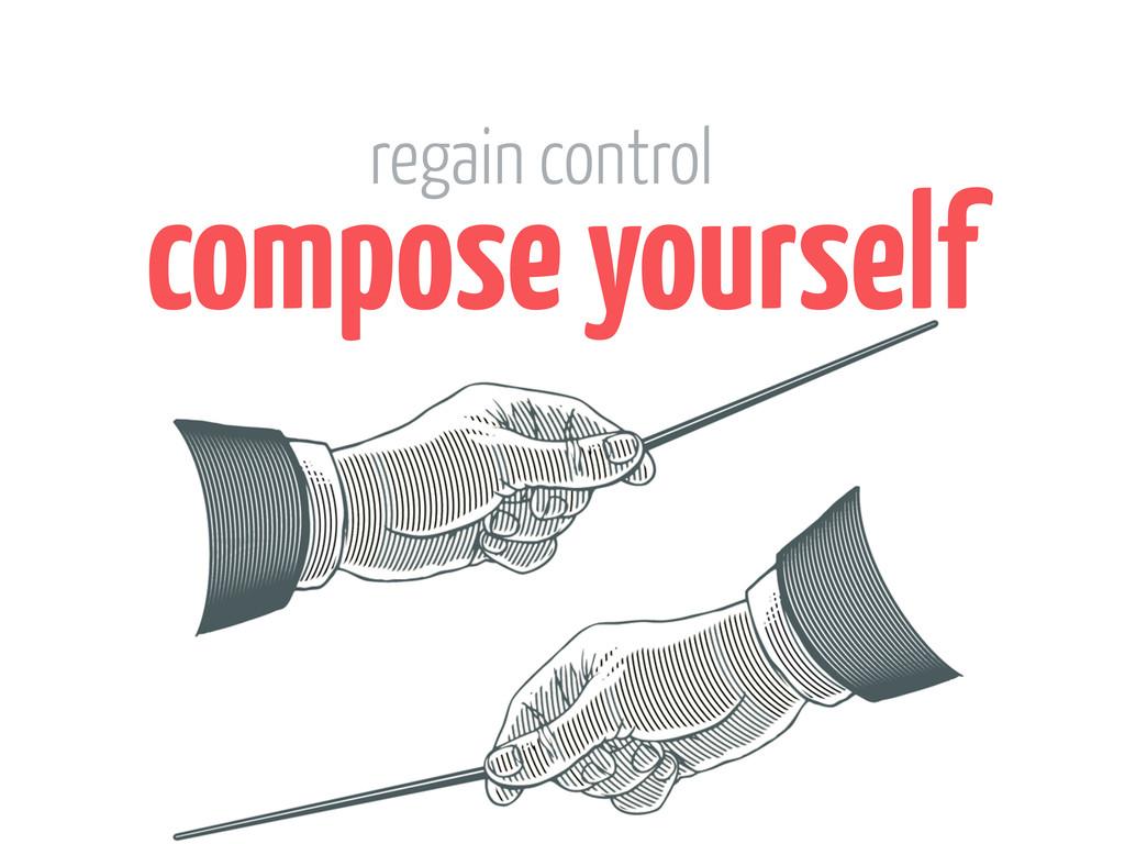 compose yourself regain control