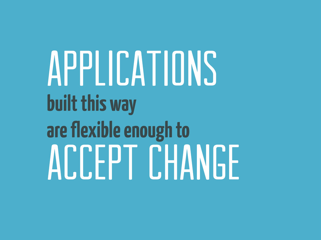built this way are flexible enough to applicati...