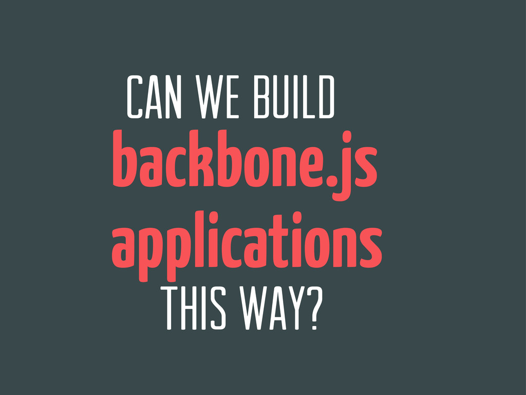 can we build backbone.js this way? applications