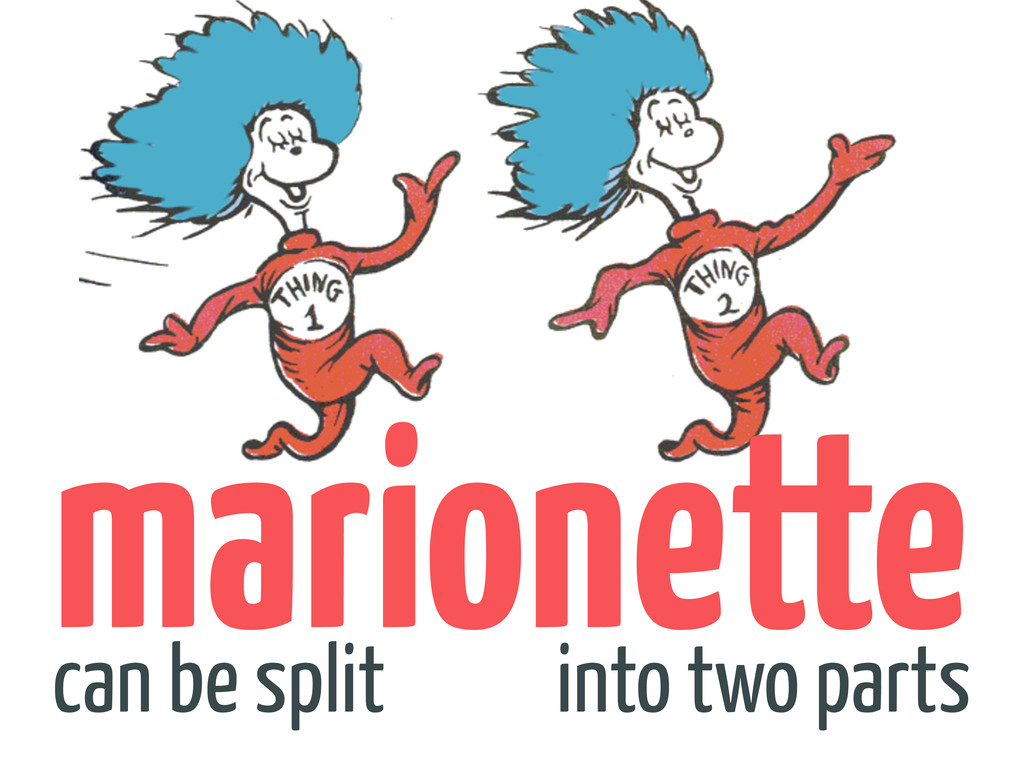 into two parts can be split marionette