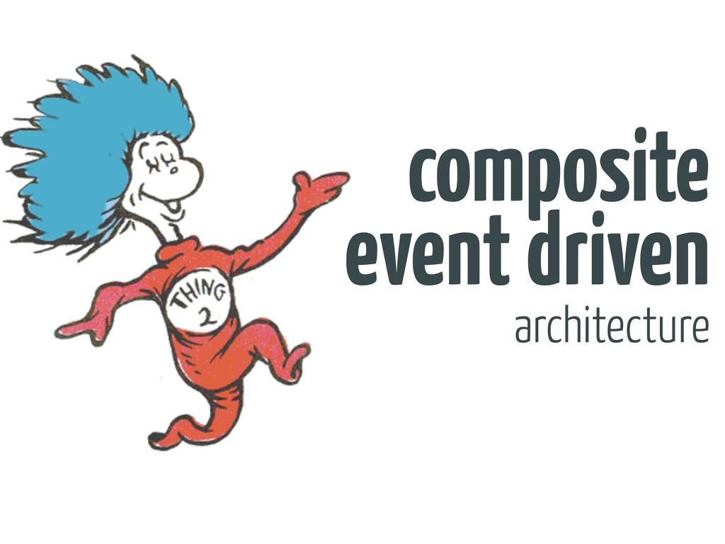 architecture composite event driven