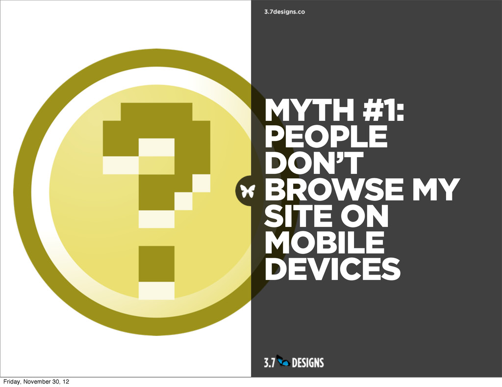 MYTH #1: PEOPLE DON'T BROWSE MY SITE ON MOBILE ...