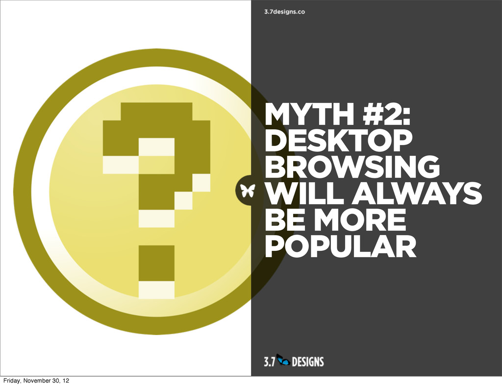 MYTH #2: DESKTOP BROWSING WILL ALWAYS BE MORE P...