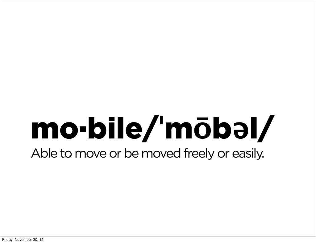 mo·bile/ˈmōbəl/ Able to move or be moved freely...