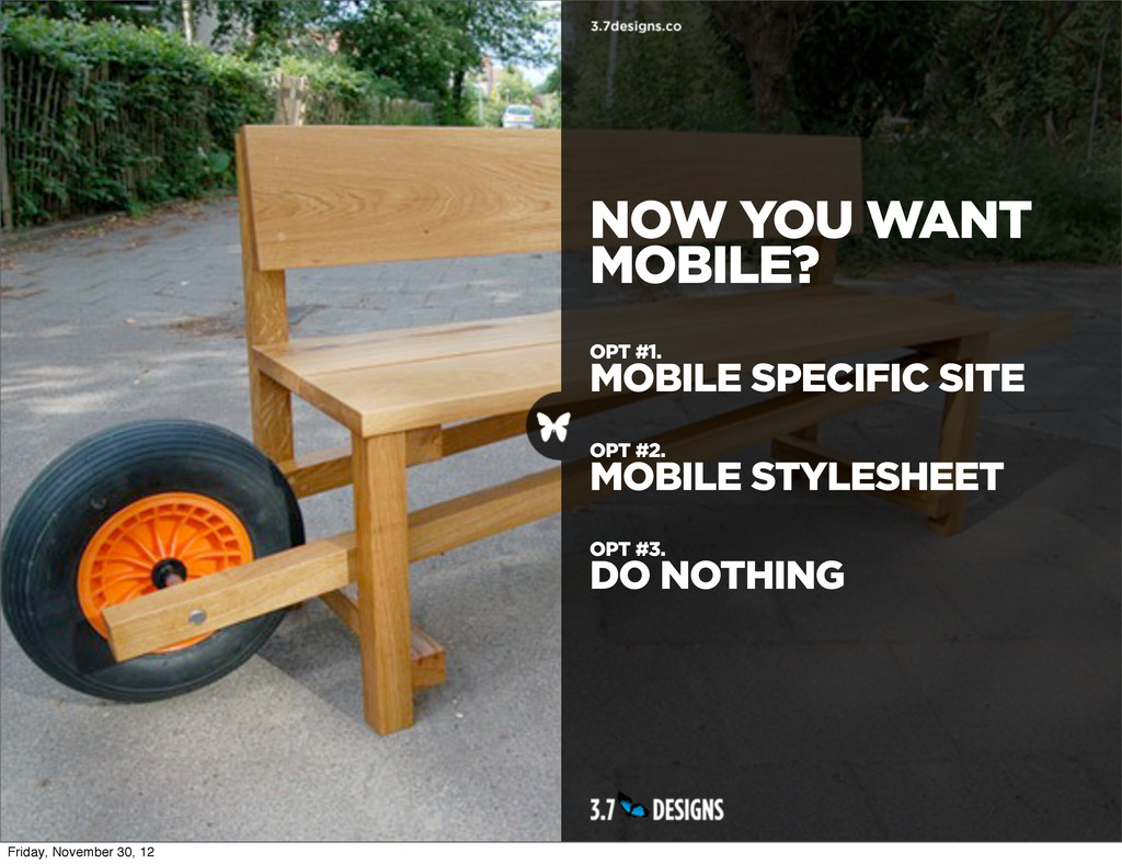 NOW YOU WANT MOBILE? OPT #1. MOBILE SPECIFIC SI...