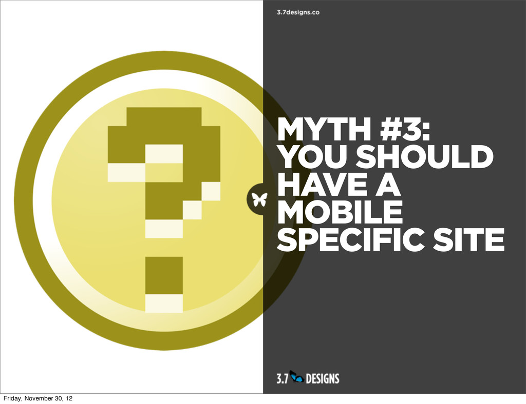 MYTH #3: YOU SHOULD HAVE A MOBILE SPECIFIC SITE...