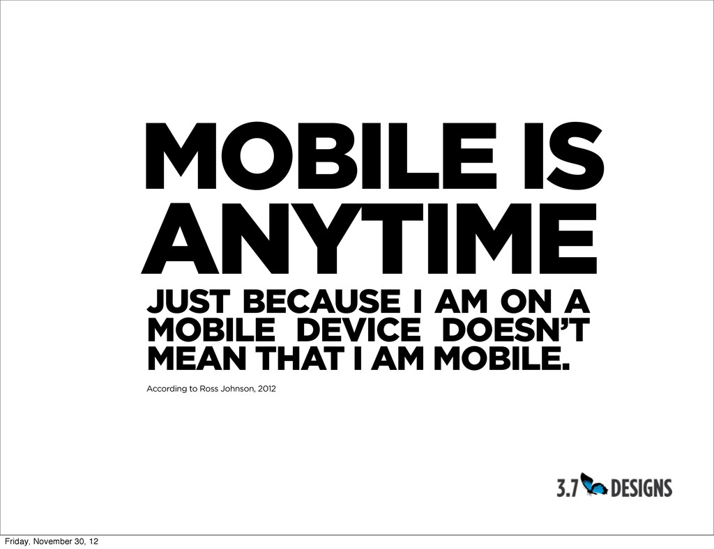 MOBILE IS ANYTIME JUST BECAUSE I AM ON A MOBILE...