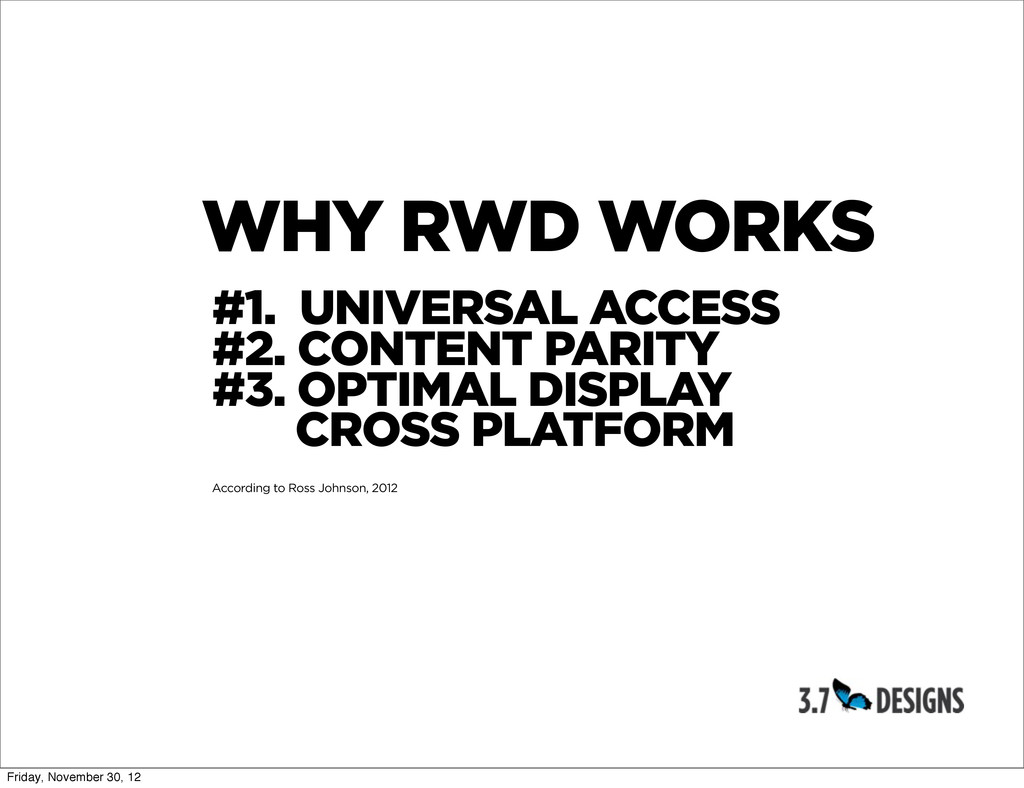WHY RWD WORKS #1. UNIVERSAL ACCESS #2. CONTENT ...