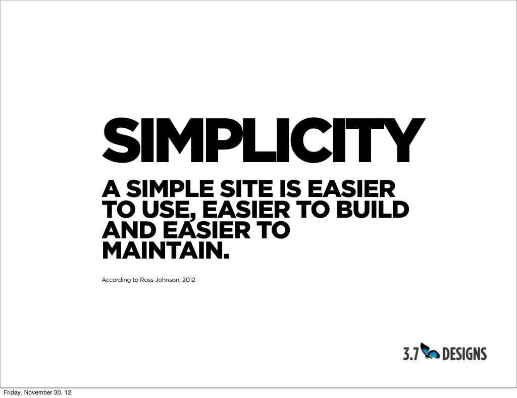 SIMPLICITY A SIMPLE SITE IS EASIER TO USE, EASI...