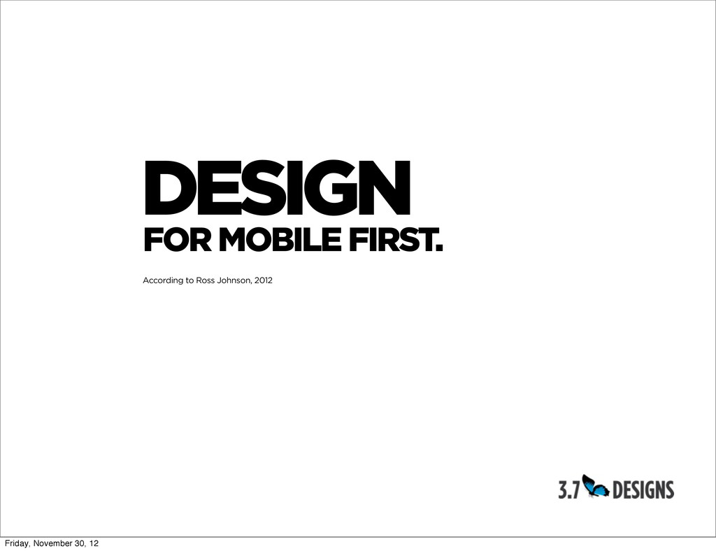 DESIGN FOR MOBILE FIRST. According to Ross John...